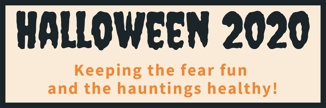 Halloween 2020 - Keeping the fear fun and the haunting healthy!